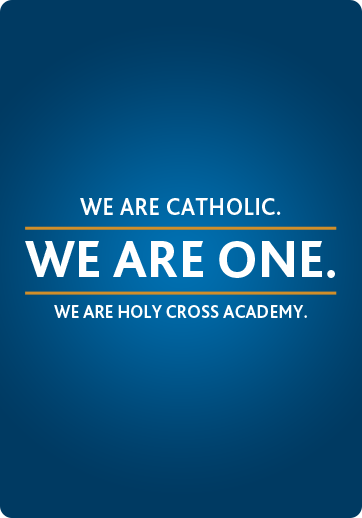 We are Catholic. We are One. We are Holy Cross Academy.